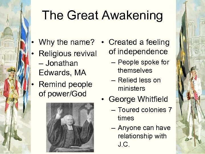 The Great Awakening • Why the name? • Created a feeling • Religious revival
