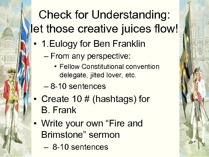 Check for Understanding: let those creative juices flow! • 1. Eulogy for Ben Franklin