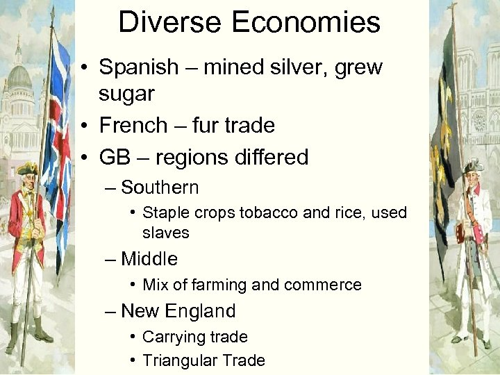 Diverse Economies • Spanish – mined silver, grew sugar • French – fur trade