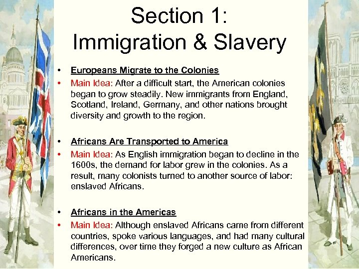 Section 1: Immigration & Slavery • • Europeans Migrate to the Colonies Main Idea: