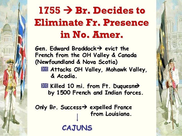 1755 Br. Decides to Eliminate Fr. Presence in No. Amer. Gen. Edward Braddock evict