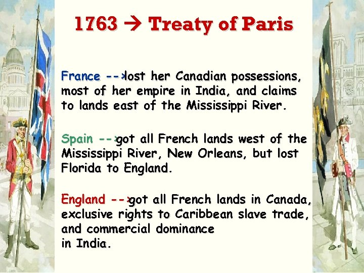 1763 Treaty of Paris France --> lost her Canadian possessions, most of her empire