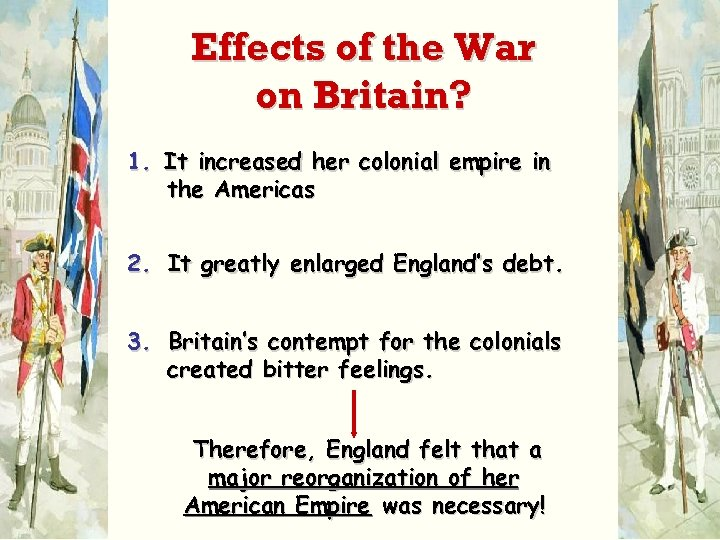 Effects of the War on Britain? 1. It increased her colonial empire in the