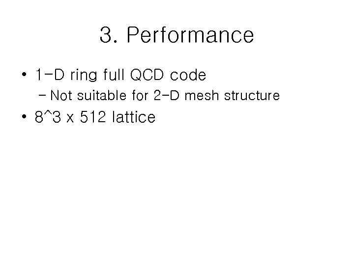 3. Performance • 1 -D ring full QCD code – Not suitable for 2