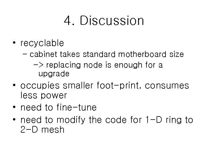 4. Discussion • recyclable – cabinet takes standard motherboard size -> replacing node is