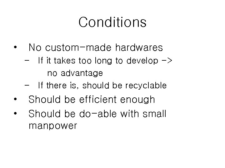 Conditions • No custom-made hardwares – If it takes too long to develop ->