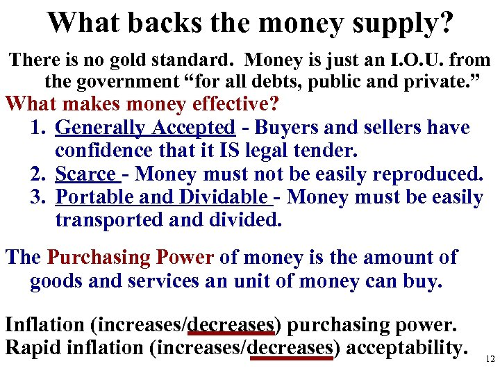 What backs the money supply? There is no gold standard. Money is just an