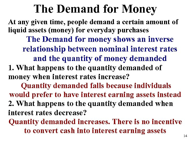 The Demand for Money At any given time, people demand a certain amount of