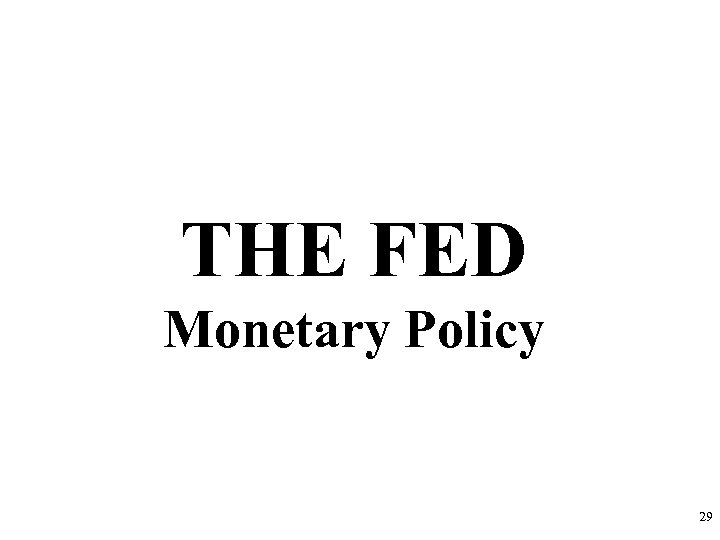 THE FED Monetary Policy 29