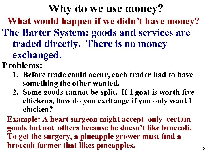Why do we use money? What would happen if we didn't have money? The