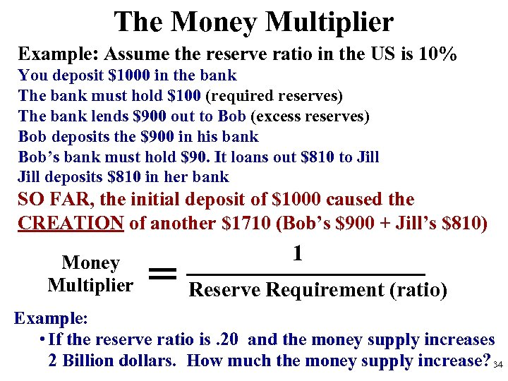 The Money Multiplier Example: Assume the reserve ratio in the US is 10% You