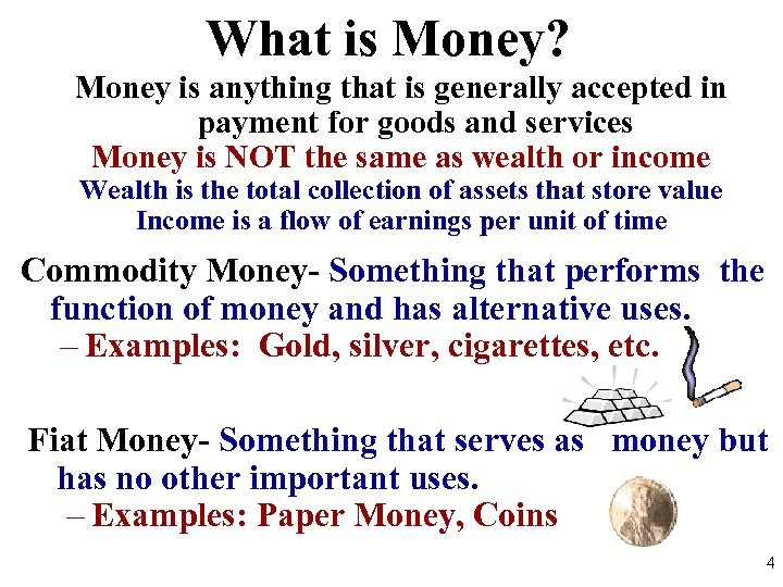 What is Money? Money is anything that is generally accepted in payment for goods