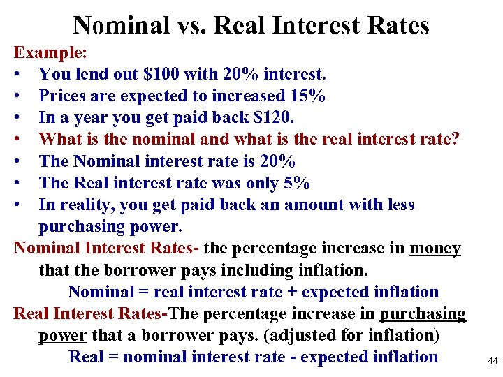 Nominal vs. Real Interest Rates Example: • You lend out $100 with 20% interest.