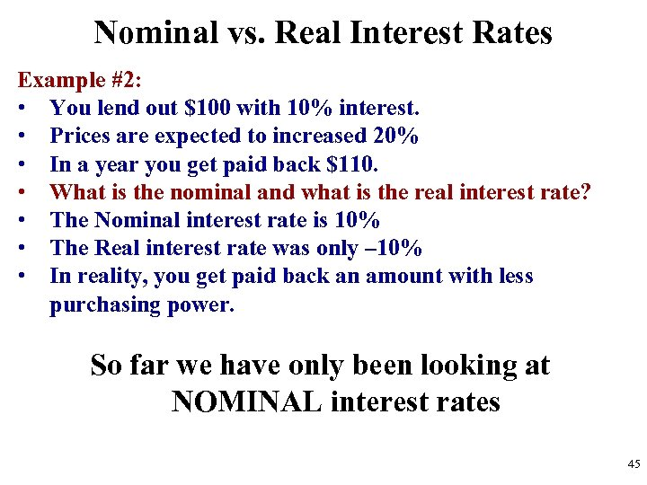 Nominal vs. Real Interest Rates Example #2: • You lend out $100 with 10%