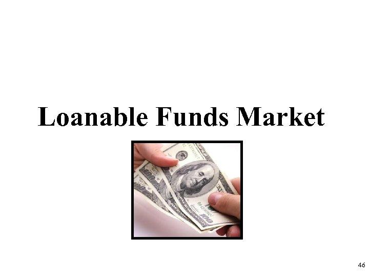 Loanable Funds Market 46