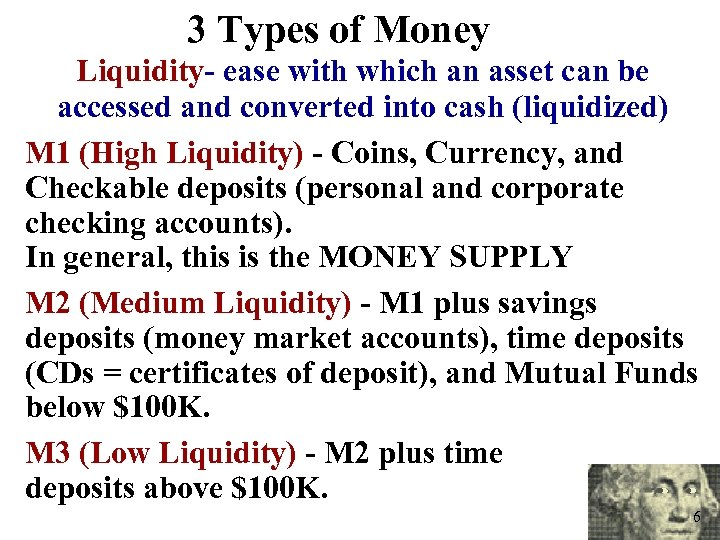 3 Types of Money Liquidity- ease with which an asset can be accessed and
