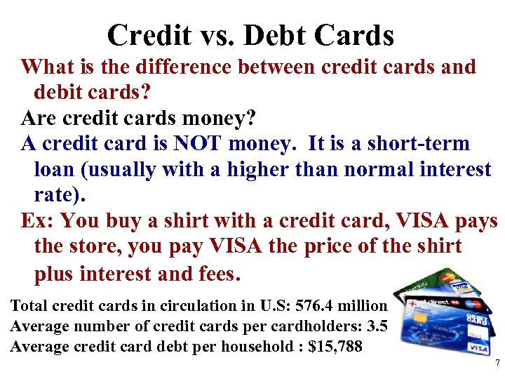 Credit vs. Debt Cards What is the difference between credit cards and debit cards?