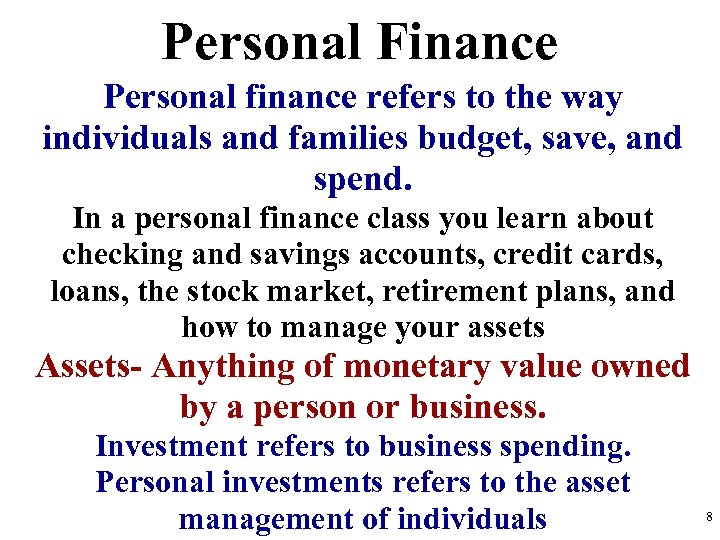 Personal Finance Personal finance refers to the way individuals and families budget, save, and