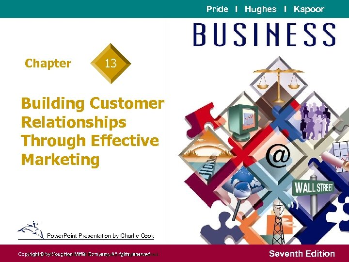 Pride I Hughes I Kapoor Chapter 13 Building Customer Relationships Through Effective Marketing Power.