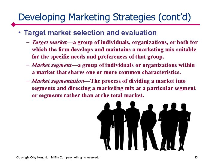 Developing Marketing Strategies (cont'd) • Target market selection and evaluation – Target market—a group
