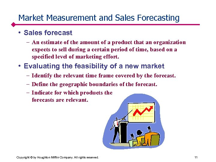 Market Measurement and Sales Forecasting • Sales forecast – An estimate of the amount