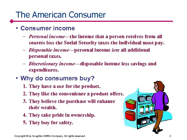 The American Consumer • Consumer income – Personal income—the income that a person receives