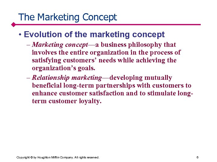 The Marketing Concept • Evolution of the marketing concept – Marketing concept—a business philosophy