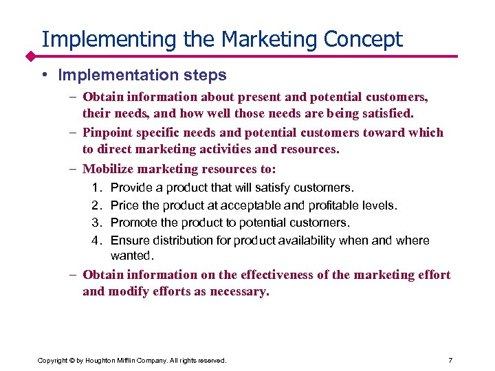 Implementing the Marketing Concept • Implementation steps – Obtain information about present and potential