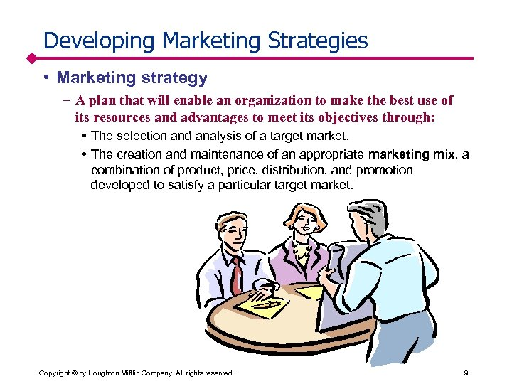 Developing Marketing Strategies • Marketing strategy – A plan that will enable an organization