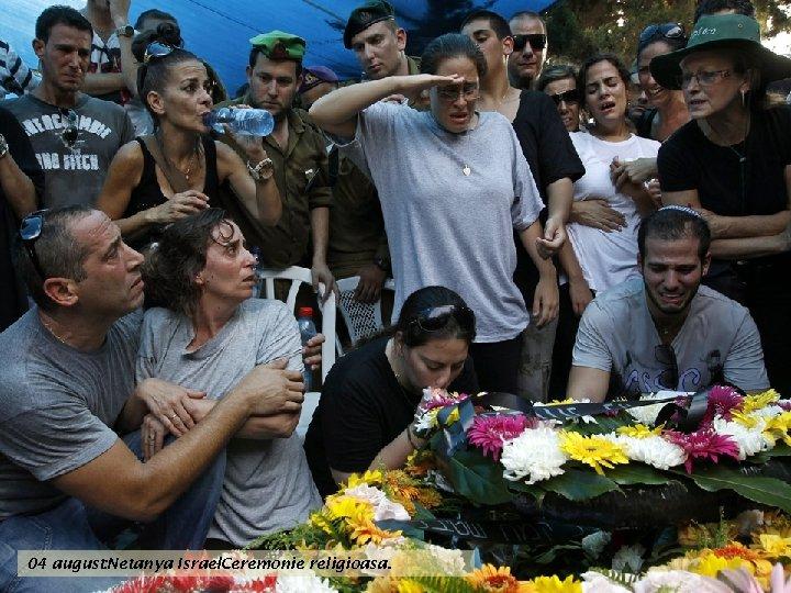 04 august : Netanya Israel -Ceremonie religioasa.