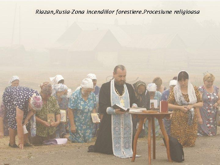 Riazan, Rusia-Zona incendiilor forestiere. Procesiune religioasa