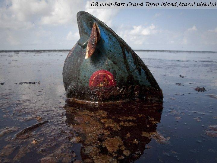 08 iunie-East Grand Terre Island, Atacul uleiului