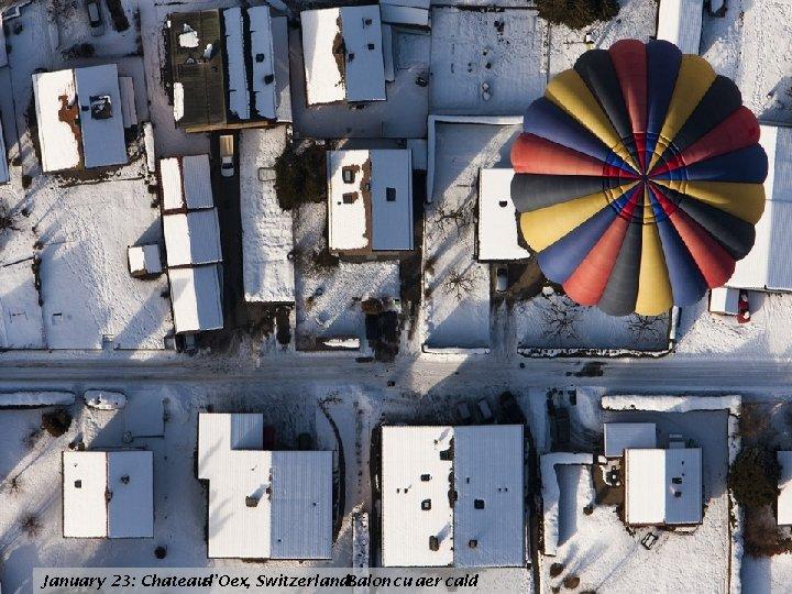 January 23: Chateaud'Oex, Switzerland. Balon cu aer cald