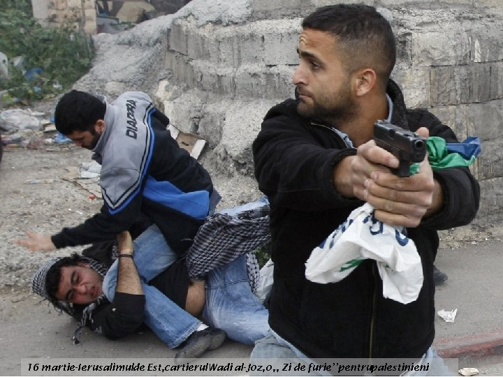 16 martie-Ierusalimulde Est, cartierul. Wadi al-Joz, o , , Zi de furie''pentrupalestinieni.