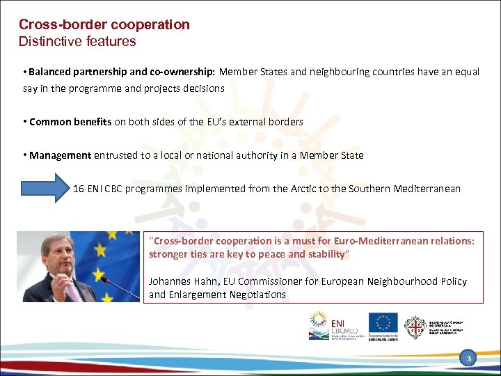 Cross-border cooperation Distinctive features • Balanced partnership and co-ownership: Member States and neighbouring countries