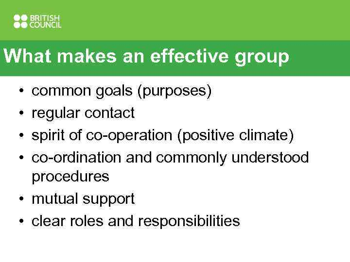 What makes an effective group • • common goals (purposes) regular contact spirit of