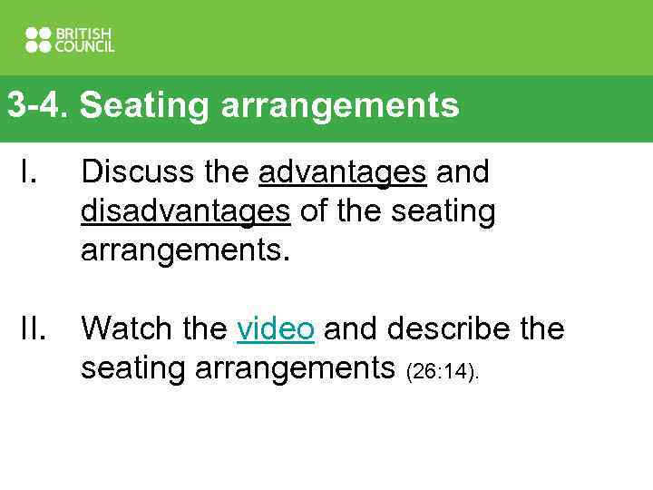 3 -4. Seating arrangements I. Discuss the advantages and disadvantages of the seating arrangements.