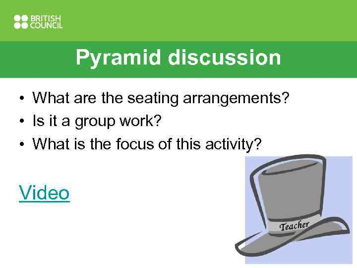 Pyramid discussion • What are the seating arrangements? • Is it a group work?