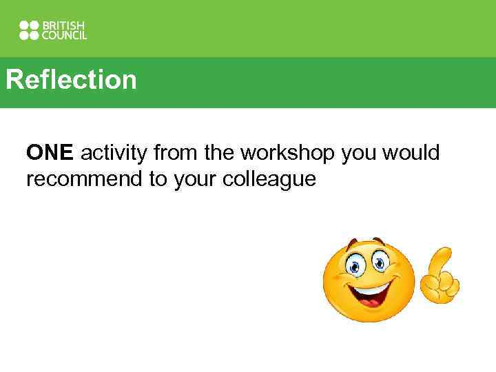 Reflection ONE activity from the workshop you would recommend to your colleague