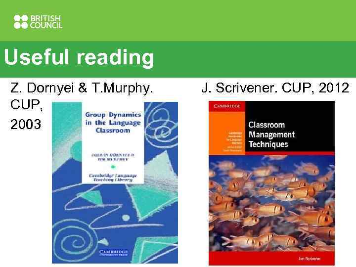 Useful reading Z. Dornyei & T. Murphy. CUP, 2003 J. Scrivener. CUP, 2012