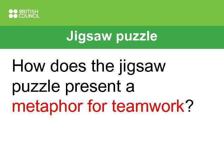 Jigsaw puzzle How does the jigsaw puzzle present a metaphor for teamwork?