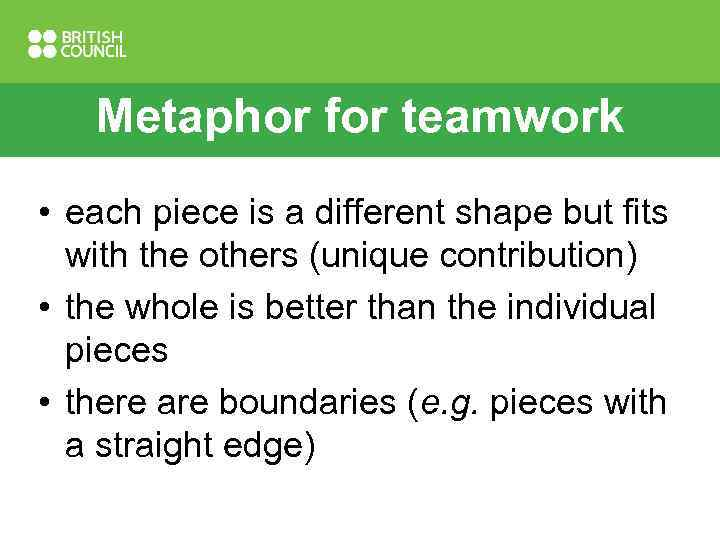 Metaphor for teamwork • each piece is a different shape but fits with the