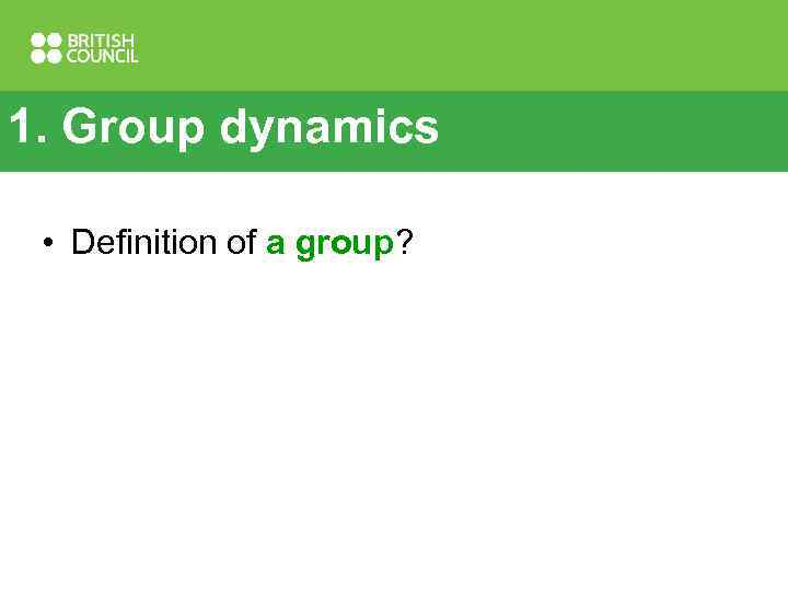 1. Group dynamics • Definition of a group?