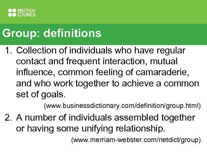 Group: definitions 1. Collection of individuals who have regular contact and frequent interaction, mutual