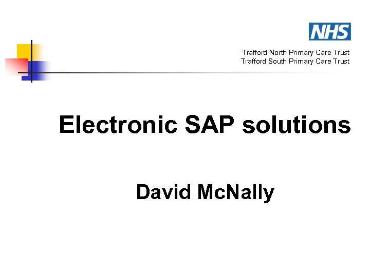 Trafford North Primary Care Trust Trafford South Primary Care Trust Electronic SAP solutions David