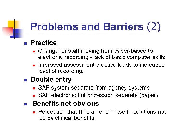 Problems and Barriers (2) n Practice n n n Double entry n n n