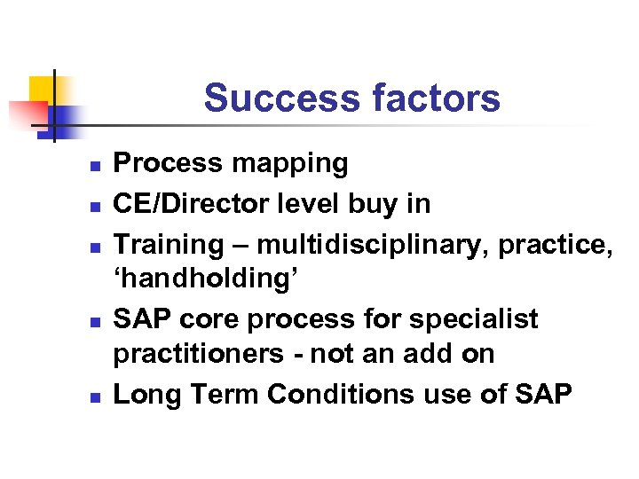 Success factors n n n Process mapping CE/Director level buy in Training – multidisciplinary,