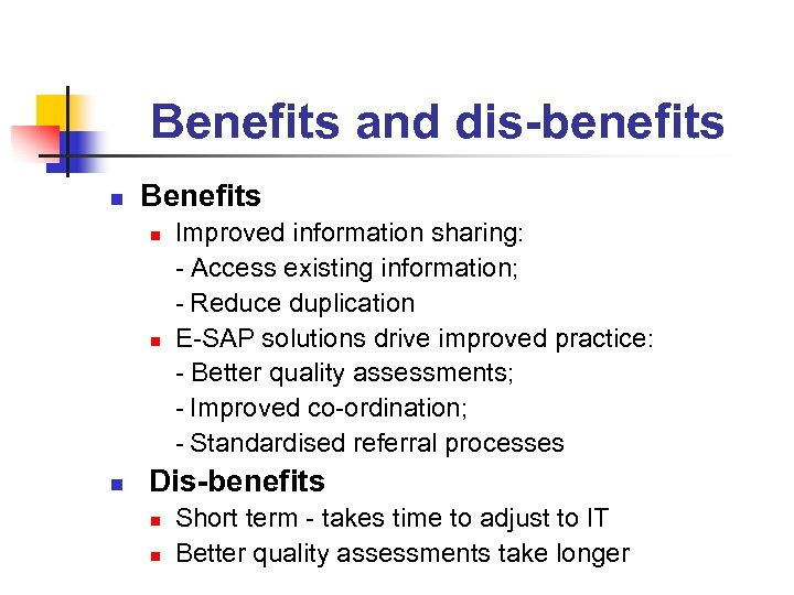 Benefits and dis-benefits n Benefits n n n Improved information sharing: - Access existing