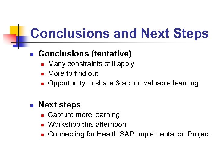 Conclusions and Next Steps n Conclusions (tentative) n n Many constraints still apply More