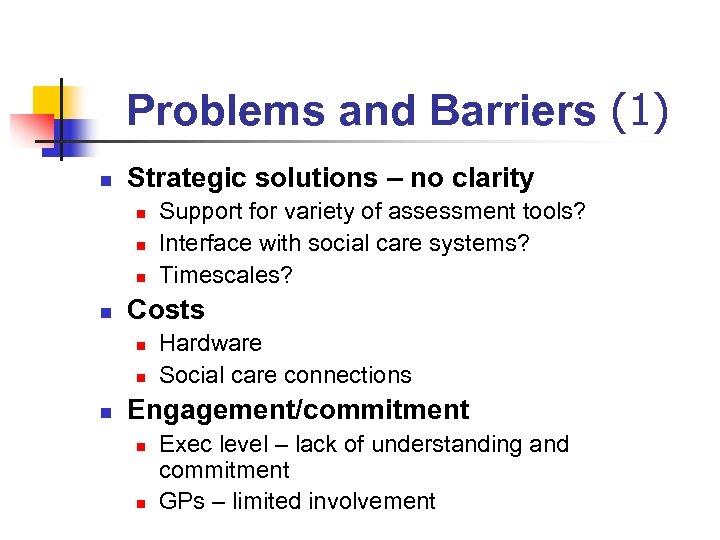 Problems and Barriers (1) n Strategic solutions – no clarity n n Costs n